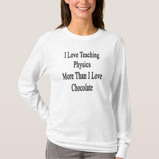 I Love Teaching Physics More Than I Love Chocolate T-Shirt