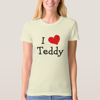 I Love Teddy T-Shirt