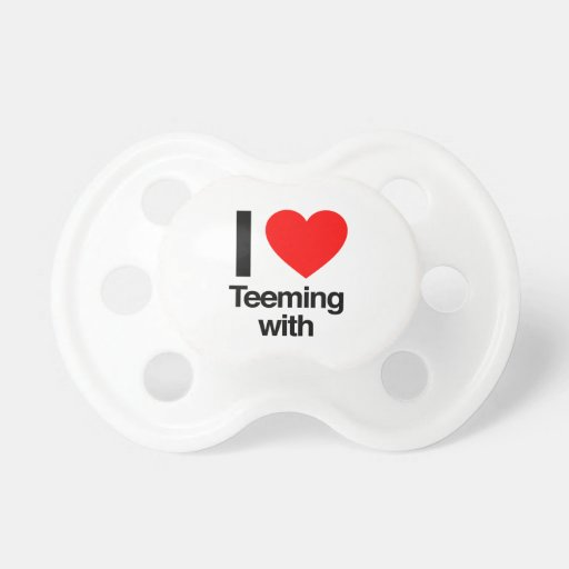 i love teeming with baby pacifier