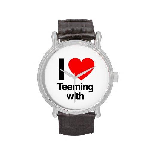 i love teeming with watch