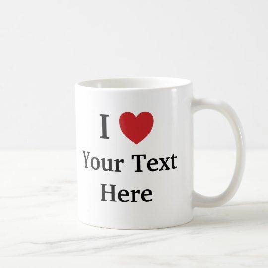 I Love Template Mug - Add Text +