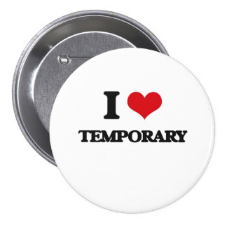 I love Temporary 7.5 Cm Round Badge