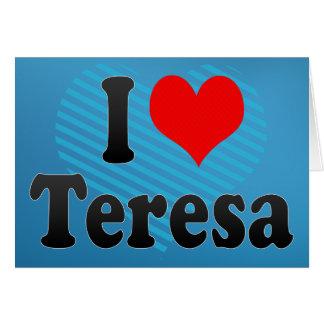 I love Teresa Greeting Cards