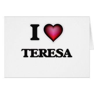 I Love Teresa Greeting Card