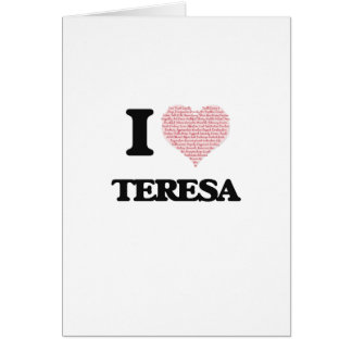 I love Teresa (heart made from words) design Greeting Card