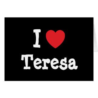I love Teresa heart T-Shirt Greeting Cards
