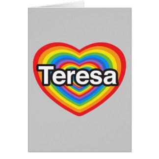 I love Teresa. I love you Teresa. Heart Greeting Cards