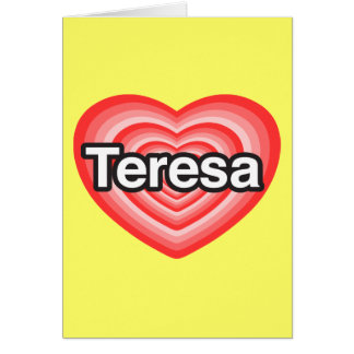 I love Teresa I love you Teresa Heart Card