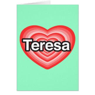 I love Teresa. I love you Teresa. Heart Greeting Card