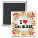 I Love Termites Refrigerator Magnet
