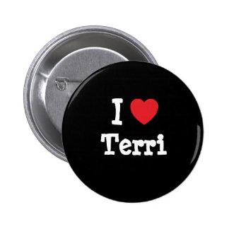 I love Terri heart T-Shirt Pins