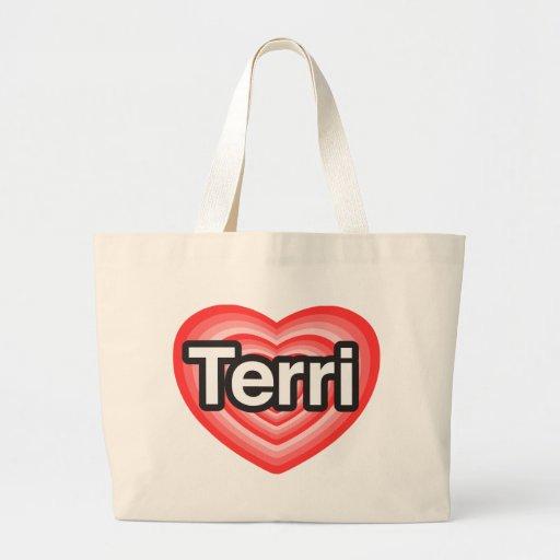 I love Terri. I love you Terri. Heart Bag