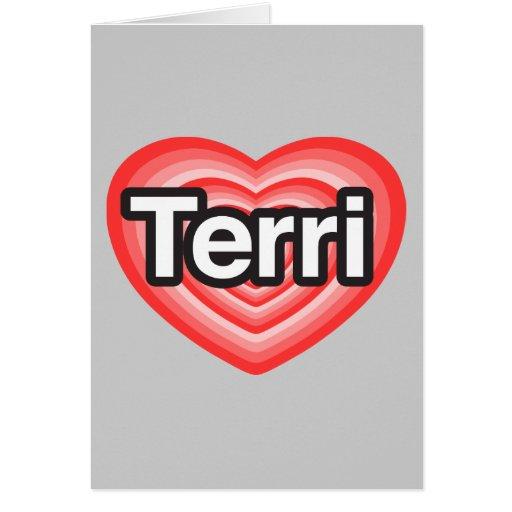 I love Terri. I love you Terri. Heart Greeting Cards