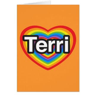 I love Terri. I love you Terri. Heart Cards
