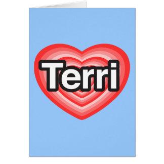 I love Terri. I love you Terri. Heart Greeting Card