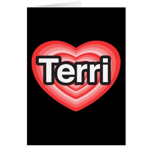 I love Terri. I love you Terri. Heart Card