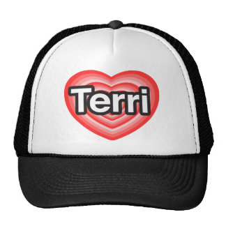 I love Terri. I love you Terri. Heart Trucker Hats