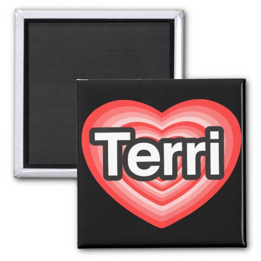 I love Terri. I love you Terri. Heart Magnet