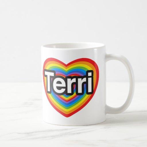 I love Terri. I love you Terri. Heart Mugs