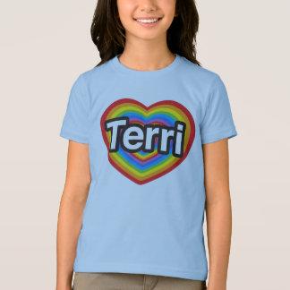 I love Terri. I love you Terri. Heart Shirts