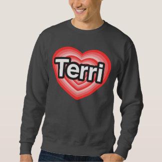 I love Terri. I love you Terri. Heart Sweatshirt