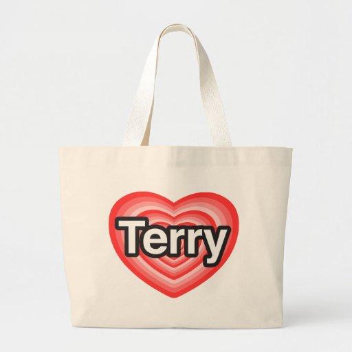 I love Terry. I love you Terry. Heart Bag