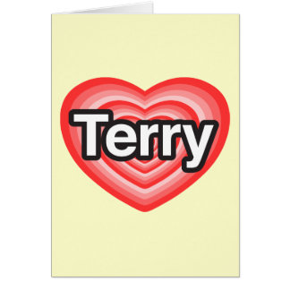 I love Terry. I love you Terry. Heart Greeting Card