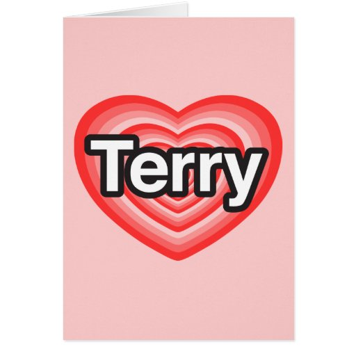 I love Terry. I love you Terry. Heart Greeting Cards