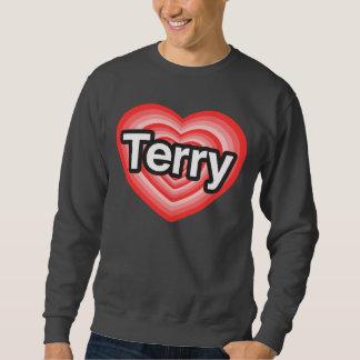 I love Terry. I love you Terry. Heart Sweatshirt