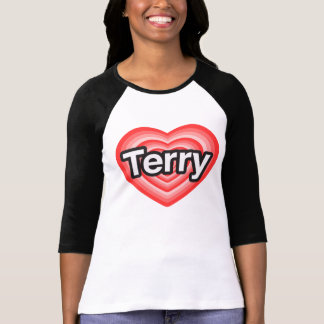 I love Terry. I love you Terry. Heart T Shirts