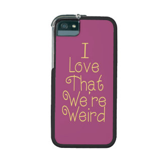 I Love That We re Weird Case For iPhone 5/5S
