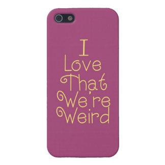 I Love That We re Weird iPhone 5 Case