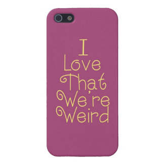 I Love That We re Weird iPhone 5 Case