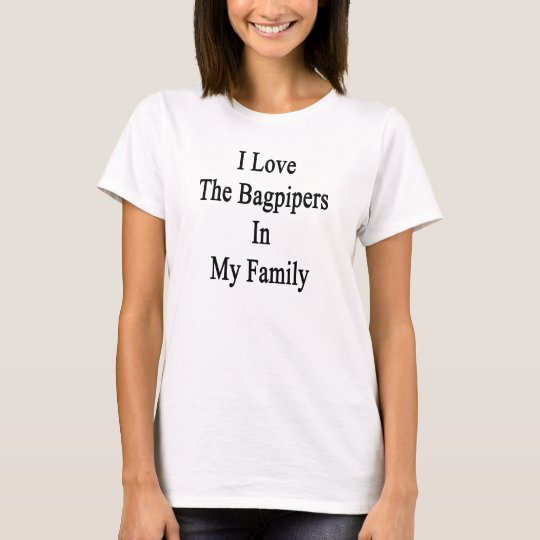 I Love The Bagpipers In My Family T-Shirt