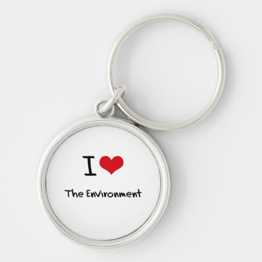 I love The Environment Keychains