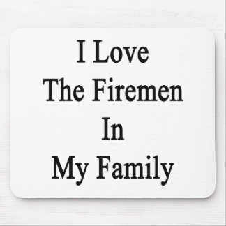 I Love The Firemen In My Family Mouse Pad