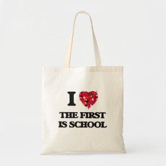 I love The First Is School Budget Tote Bag