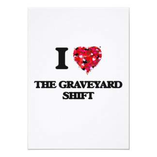 I love The Graveyard Shift 13 Cm X 18 Cm Invitation Card