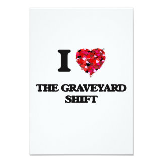 I love The Graveyard Shift 9 Cm X 13 Cm Invitation Card