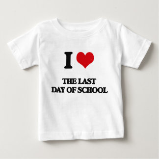 I love The Last Day Of School Baby T-Shirt