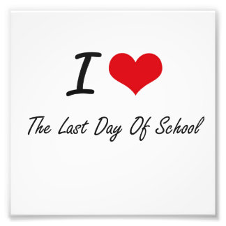 I love The Last Day Of School Photograph
