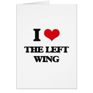 I Love The Left Wing Greeting Card