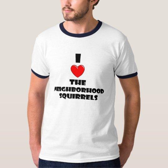 I Love The Neighbourhood Squirrels T-Shirt