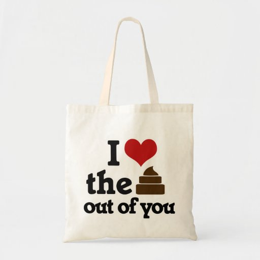 I love the poop out of you budget tote bag