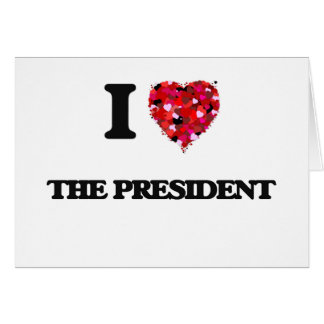 I love The President Greeting Card