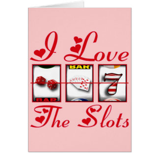 I LOVE THE SLOTS GREETING CARD