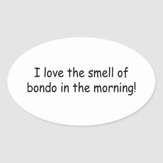 I Love The Smell Of Bondo In The Morning Oval Sticker