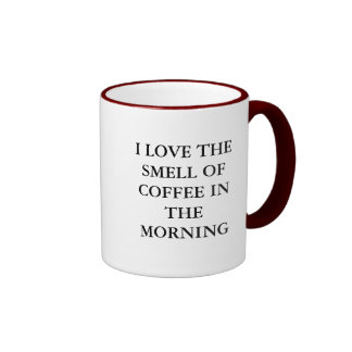 I LOVE THE SMELL OF COFFEE IN THE MORNING RINGER MUG