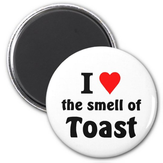 i love the smell of toast 6 cm round magnet