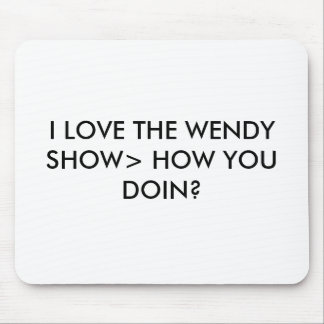 I LOVE THE WENDY SHOW> HOW YOU DOIN? MOUSE PAD